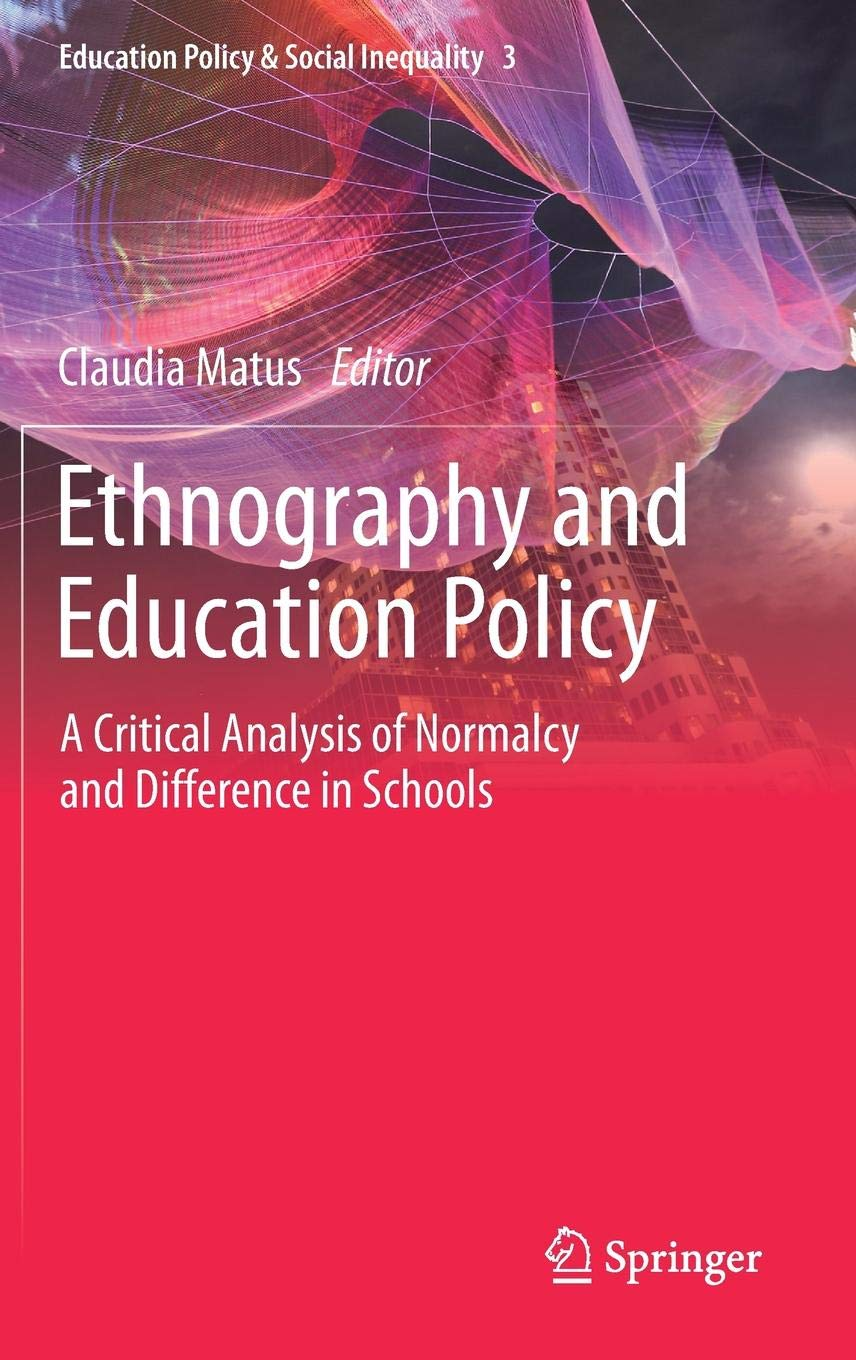 Libro Claudia Matus Ethnography and Education Policy: A Critical Analysis of Normalcy and Difference in Schools